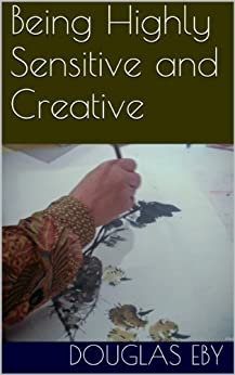 Being Highly Sensitive and Creative by [Eby, Douglas]