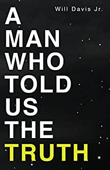A Man Who Told Us the Truth by [Davis Jr, Will]