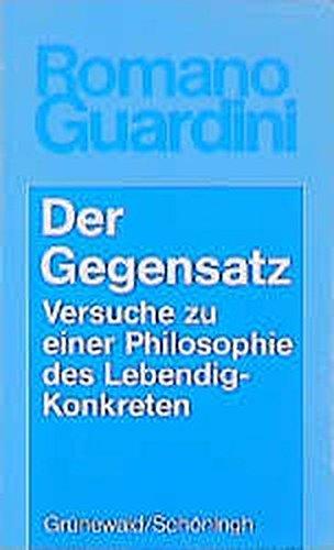 Der Gegensatz: Versuche zu einer Philosophie des Lebendig-Konkreten (Romano Guardini Werke)
