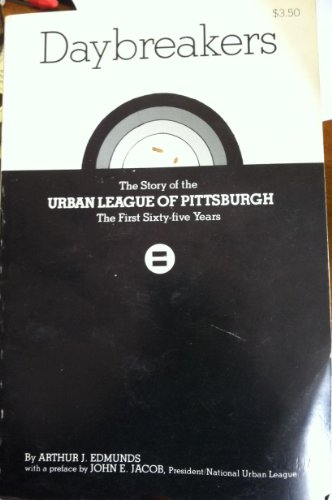 Books : Daybreakers: the Story of the Urban League of Pittsburgh: the First Eighty Years