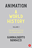 Animation: A World History: Volume II: The Birth of a Style - The Three Markets: Volume 2