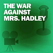 The War Against Mrs. Hadley: Classic Movies on the Radio Radio/TV Program Auteur(s) : Lux Radio Theatre Narrateur(s) : Edward Arnold