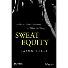 Sweat Equity: Inside the New Economy of Mind and Body