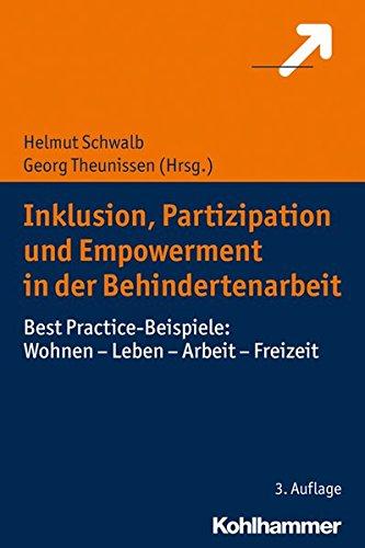 Inklusion, Partizipation und Empowerment in der Behindertenarbeit: Best Practice-Beispiele: Wohnen - Leben - Arbeit - Freizeit