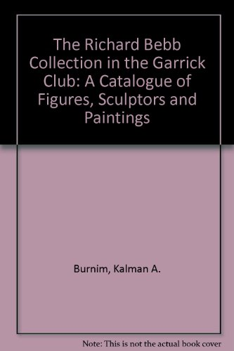 The Richard Bebb Collection in the Garrick Club: A Catalogue of Figures, Sculptors and Paintings