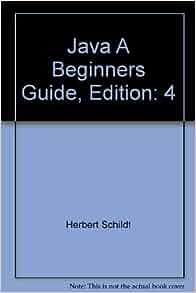 Java A Beginners Guide, Edition: 4: Herbert Schildt
