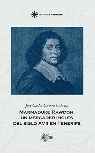 Marmaduke rawdon: un mercader inglés del siglo xvii en tenerife (Escala en Tenerife)