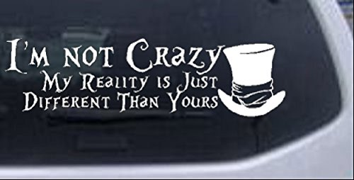 (Rad Dezigns Im Not Crazy Mad Hatter Alice Wonderland Sci Fi Car or Truck Window Laptop Decal Sticker - White 10in X)