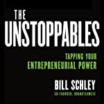 The Unstoppables: Tapping Your Entrepreneurial Power | Bill Schley,Graham Weston