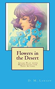 Flowers in the Desert: Stage Play with Monologues for Teen Actors