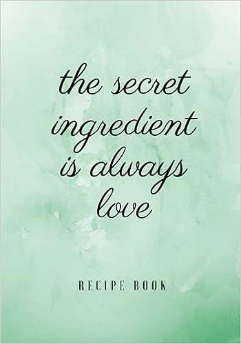 the secret ingredient is always love recipe book blank cookbook
