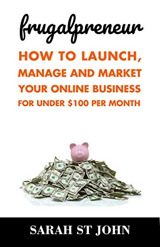 Frugalpreneur: How To Launch, Manage and Market Your Online Business For Under $100 Per Month. (Preneur Series Book 1) by [St John, Sarah]