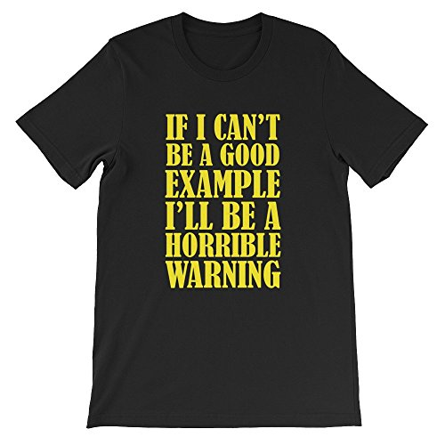 VectorPlanet Good Example Horrible Warning Unisex T-Shirt, Black XXXL