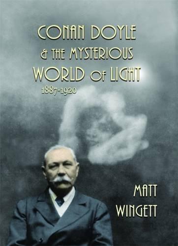 Conan Doyle and the Mysterious World of Light: 1887-1920 (Sir Arthur Conan Doyle and the Paranormal)