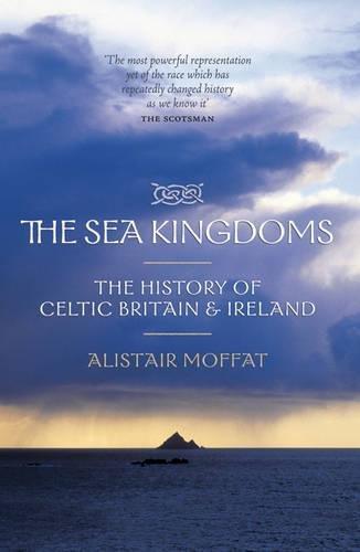 The Sea Kingdoms: The History of Celtic Britain & Ireland