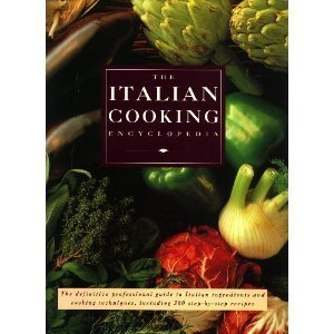 The Italian Cooking Encyclopedia (The definitive professional quide to Italian ingredients and cooking techniques, including 300 step-by-step recipes)