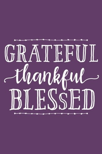 (Grateful, Thankful, Blessed (6x9 Journal): Lined Writing Notebook, 120 Pages - Deep Purple with Inspiring, Motivational Quote and Decorative Heart on Back)