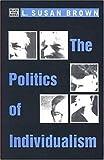 The Politics of Individualism, L. Susan Brown, 1551642026