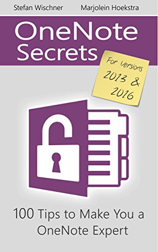 OneNote Secrets: 100 Tips for OneNote 2013 and 2016 (Microsoft Office Outlook 2013 Tips And Tricks)