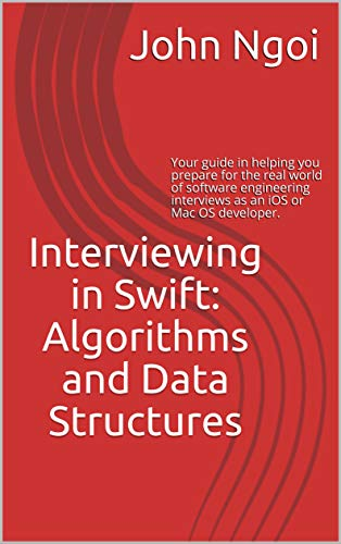 Interviewing in Swift: Algorithms and Data Structures: Your guide in  helping you prepare for the real world of software engineering interviews  as an