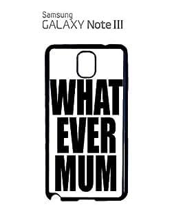 Lmf DIY phone caseWhatever Mum ASAP Tumblr Geek Mobile Cell Phone Case Samsung Note 3 WhiteLmf DIY phone case