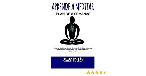 APRENDE A MEDITAR: Plan de 8 semanas (Spanish Edition)