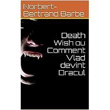Death Wish ou Comment Vlad devint Dracul (French Edition)