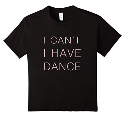 Kids I can't I have Dance t-shirt 12 Black (Girls Dance T-shirt)