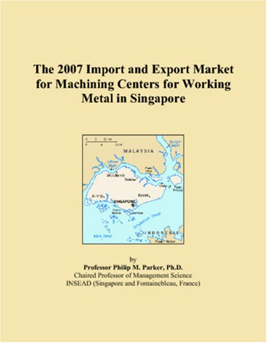 The 2007 Import and Export Market for Machining Centers for Working Metal in Singapore pdf