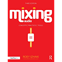 Mixing Audio: Concepts, Practices, and Tools (English Edition)