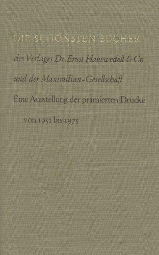 DIE SCHÖNSTEN BÜCHER DES VERLAGES DR. ERNST HAUSWEDELL & CO. UND DER MAXIMILIAN-GESELLSCHAFT: EINE AUSSTELLUND DER PRÄMIERTEN DRUKE 1951-1975.
