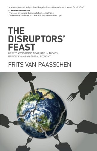 The Disruptors' Feast: How to avoid being devoured in today's rapidly changing global economy (Writing A Business Plan For A Bar)