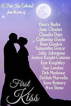 First Kiss by [Gordon, Rose, London, Sue , Stone, Ava, Charles, Jane, Dain, Claudia, Marlowe, Deb , Knight-Catania, Jerrica , Johnstone, Julie, Burke, Darcy, Ramsey, Sara, Catherine Gayle]
