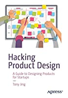 Hacking Product Design: A Guide to Designing Products for Startups Front Cover