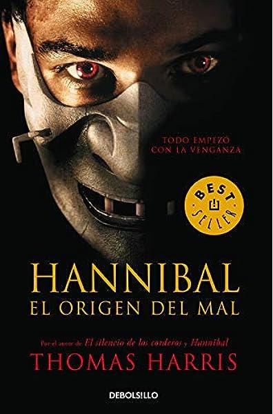 Hannibal, el origen del mal (Hannibal Lecter 4): Amazon.es: Harris, Thomas, Canales Medina, Verónica, CANALES MEDINA, VERONICA;: Libros