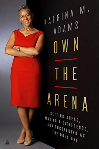 Book Cover: Own the Arena: Getting Ahead, Making a Difference, and Succeeding as the Only One
