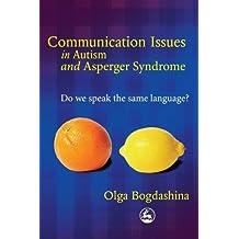 Communication Issues In Autism And Asperger Syndrome: Do We Speak The Same Language? by Olga Bogdashina (2004-09-15)