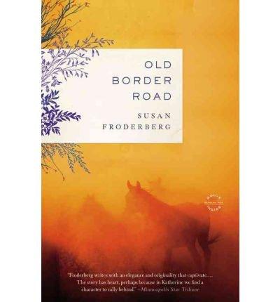 Read Online [ Old Border Road [ OLD BORDER ROAD BY Froderberg, Susan ( Author ) Dec-07-2011[ OLD BORDER ROAD [ OLD BORDER ROAD BY FRODERBERG, SUSAN ( AUTHOR ) DEC-07-2011 ] By Froderberg, Susan ( Author )Dec-07-2011 Paperback PDF