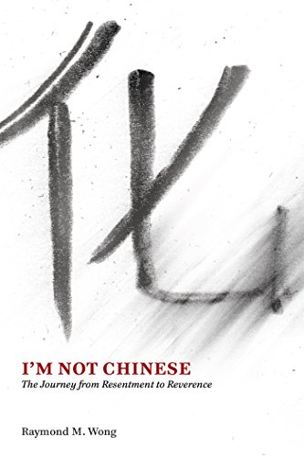 I'm Not Chinese: The Journey from Resentment to Reverence