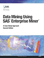 Data Mining Using SAS Enterprise Miner: A Case Study Approach, 2nd Edition Front Cover