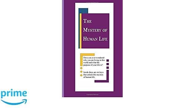 The mystery of human life unlocking the mystery of human life the mystery of human life unlocking the mystery of human life the shulammite 9781548280666 amazon books sciox Choice Image