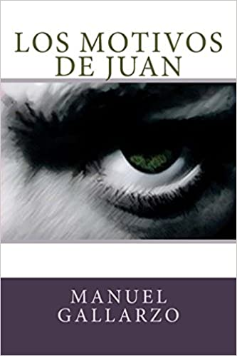 Amazon.com: Los motivos de Juan (Spanish Edition) (9781500386375): Manuel Gallarzo: Books