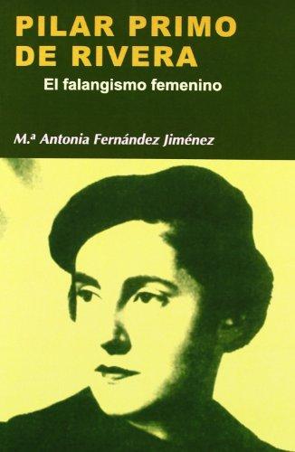 Pilar Primo de Rivera: El falangismo femenino / The Female Falangism (Nuestro ayer / Our past) (Spanish Edition)