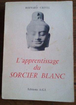 Bernard Crevel. L'Apprentissage du sorcier blanc : Essai romancé d'un art de vivre Éditions A.G.I. Millau impr. Maury B0014XB2ZO