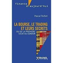 La bourse, le trading et leurs secrets: Ou de la première sicav au condor (Finance d'aujourd'hui) (French Edition)