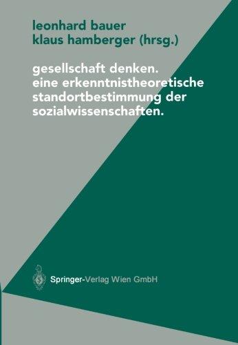 Gesellschaft denken: Eine Erkenntnistheoretische Standortbestimmung Der Sozialwissenschaften (Politische Philosophie Und Ökonomie) (German Edition)