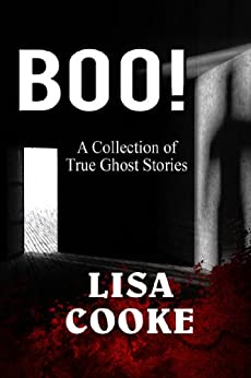 BOO! A collection of true ghost stories by [Cooke, Lisa]