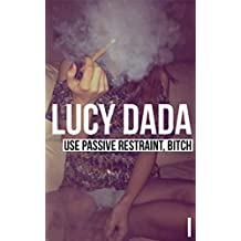 Use Passive Restraint, Bitch: true stories and travel romances of a 21st century slut (Lucy Dada)