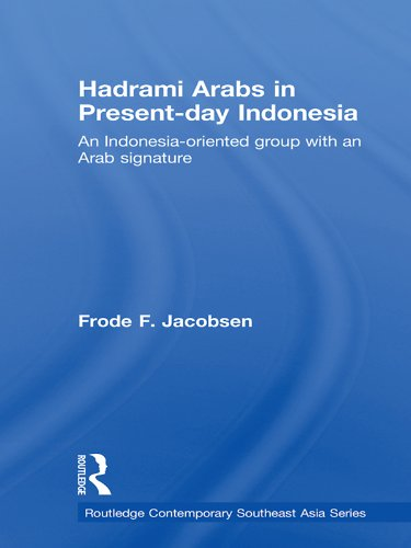 Download Hadrami Arabs in Present-day Indonesia: An Indonesia-oriented group with an Arab signature (Routledge Contemporary Southeast Asia Series) Pdf