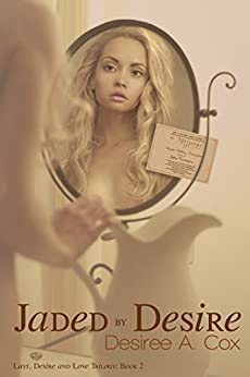 Jaded By Desire (Lust, Desire, and Love Trilogy Book 2) by [Cox, Desiree A.]
